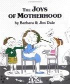 The Joys Of Motherhood Barbara Dale