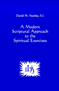 A Modern Scriptural Approach To The Spiritual Exercises  by  David M. Stanley