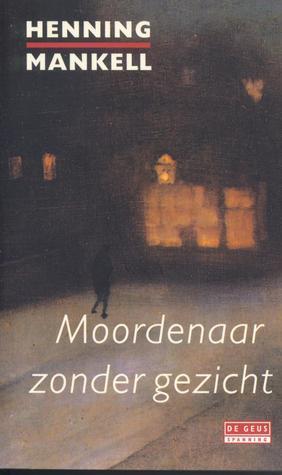 Moordenaar zonder gezicht (Wallander #1) Henning Mankell