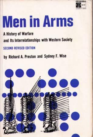 Men in Arms: A History of Warfare and Its Interrelationships With Western Society  by  Richard Arthur Preston