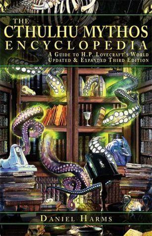 The Cthulhu Mythos Encyclopedia Daniel Harms