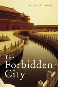 The Forbidden City Geremie R. Barme