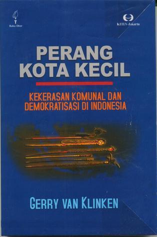 Perang Kota Kecil: Kekerasan Komunal dan Demokratisasi di Indonesia  by  Gerry van Klinken
