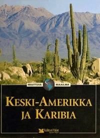 Muuttuva maailma: Keski-Amerikka ja Karibia  by  Matti Tikkanen