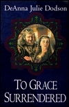 To Grace Surrendered (The Chastelayne Trilogy, #3)  by  DeAnna Julie Dodson