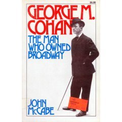 George M. Cohan: The Man Who Owned Broadway  by  John McCabe