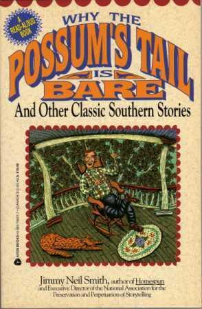 Why The Possums Tail Is Bare, And Other Classic Southern Stories Jimmy Neil Smith