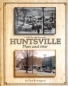 A Walk Through Downtown Huntsville: Then and Now Fred B. Simpson