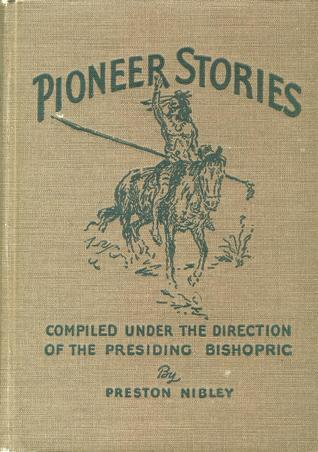 Pioneer Stories  by  Preston Nibley