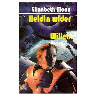 Heldin wider Willen  by  Elizabeth Moon