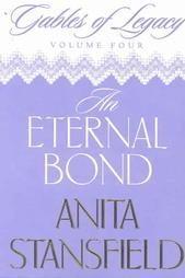 An Eternal Bond (Gables of Legacy, #4) Anita Stansfield