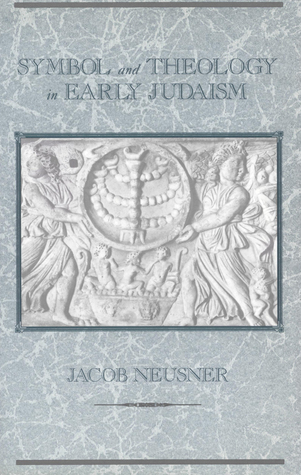 Symbol and Theology in Early Judaism Jacob Neusner