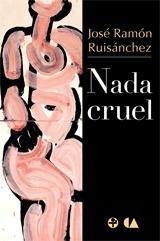 Nada cruel  by  José Ramón Ruisánchez