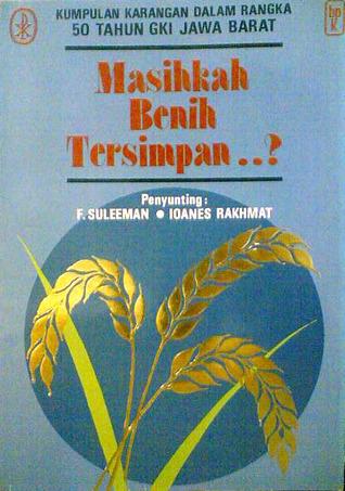 Masihkah Benih Tersimpan ..? Kumpulan karangan dalam rangka peringatan 50 tahun Gereja Kristen Indonesia Jawa Barat Ferdi Suleeman
