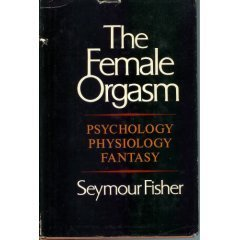 The Female Orgasm: Psychology, Physiology, Fantasy Seymour Fisher