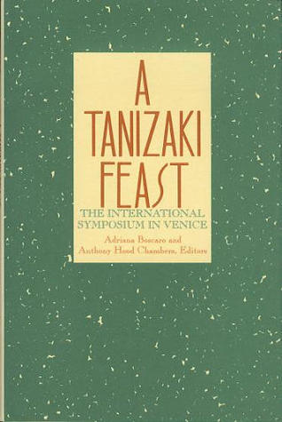 A Tanizaki Feast: The International Symposium in Venice  by  Adriana Boscaro