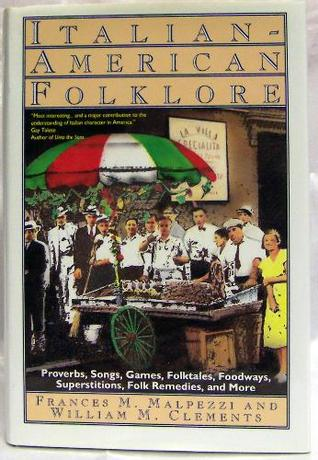 Italian-American Folklore: Proverbs, Songs, Games, Folktales, Foodways, Superstitions, Folk Frances M. Malpezzi
