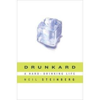 Drunkard: A Hard-Drinking Life Neil Steinberg