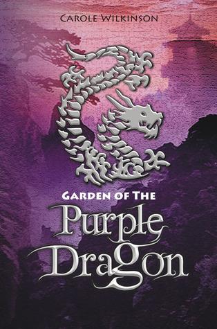 Garden of the Purple Dragon (Dragon Keeper, #2)  by  Carole Wilkinson