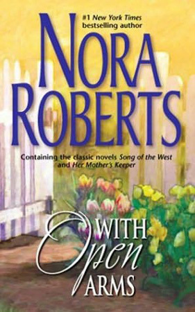 With Open Arms: Song of the West / Her Mothers Keeper  by  Nora Roberts