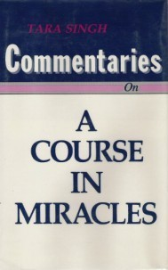 Commentaries on a Course in Miracles  by  Tara Singh
