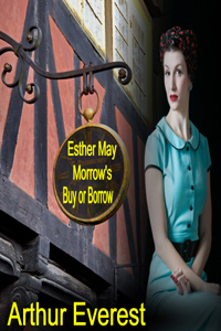 Esther May Morrows Buy and Borrow  by  Arthur Everest