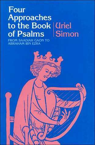 Four Approaches To The Book Of Psalms: From Saadiah Gaon To Abraham Ibn Ezra Uriel Simon