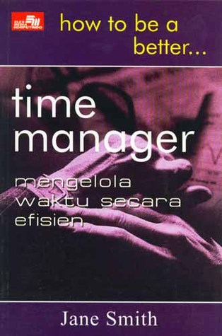 How To Be A Better Time Manager  by  Jane Smith