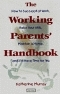 The working parents guidebook:  how to succeed at work, raise your kids, maintain a home, and still have time for  you Katherine Murray