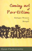 Coming Out Of Partition: Refugee Women Of Bengal Gargi Chakravartty