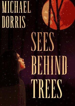 Sees Behind Trees Michael Dorris