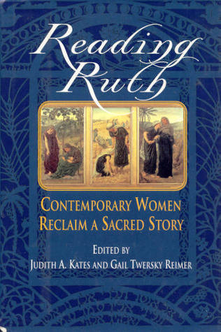 Reading Ruth: Contemporary Women Reclaim a Sacred Story  by  Judith A. Kates