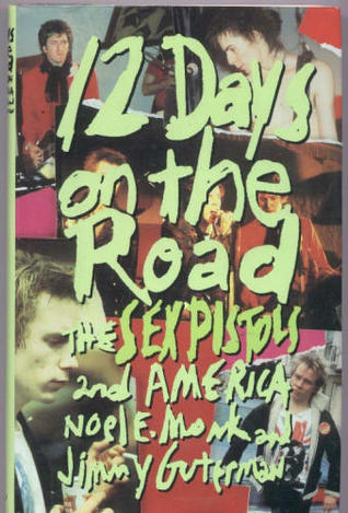 12 Days on the Road: The Sex Pistols and America  by  Joel Monk