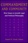 Commandment And Community: New Essays In Jewish Legal And Political Philosophy  by  Daniel H. Frank