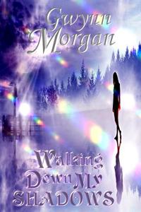 WALKING DOWN MY SHADOWS vol 1 Gwynn Morgan