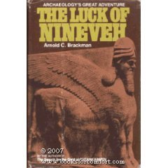 The Luck Of Nineveh: In Search Of The Lost Assyrian Empire Arnold C. Brackman