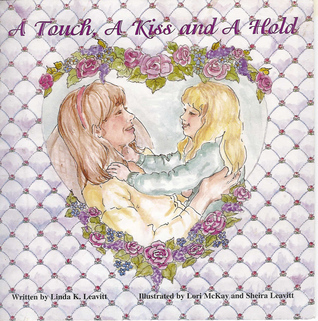 A Touch, A Kiss And A Hold  by  Linda K. Leavitt