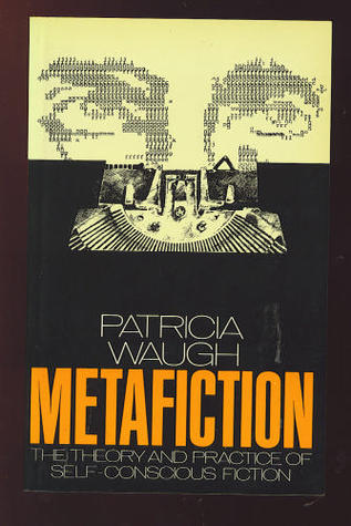 Metafiction: The Theory and Practice of Self-Conscious Fiction  by  Patricia Waugh
