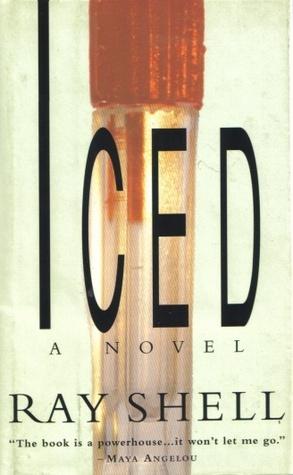 Iced:: A Novel  by  A. Ray Shell