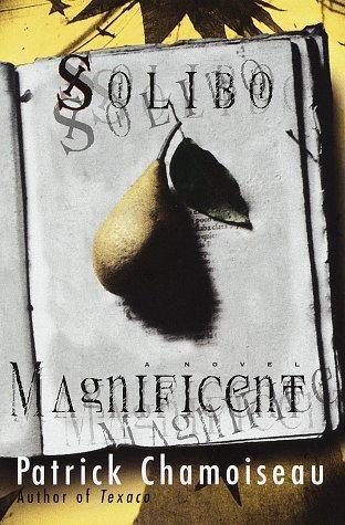 Solibo Magnificent: A novel  by  Patrick Chamoiseau