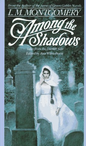 Among the Shadows: Tales from the Darker Side  by  L.M. Montgomery