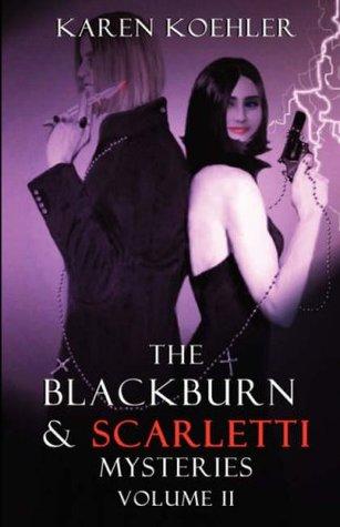 The Blackburn & Scarletti Mysteries Volume II  by  Karen Koehler