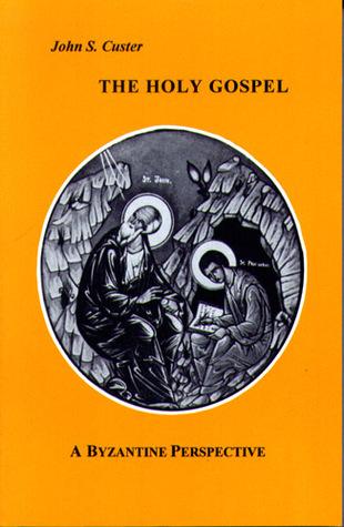 The Holy Gospel: A Byzantine Perspective John S. Custer