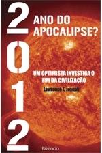 2012 Ano do Apocalipse? - Um Optimista Investiga o Fim da Civilização  by  Lawrence E. Joseph