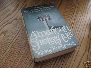 American Grotesque: An Account of the Clay Shaw-Jim Garrison Affair in the City of New Orleans James Kirkwood Jr.
