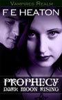 Prophecy: Dark Moon Rising (Vampires Realm, #3) Felicity Heaton