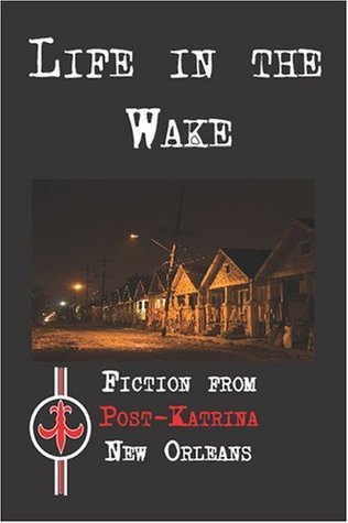 Life in the Wake: Fiction from Post-Katrina New Orleans  by  Joe Longo