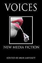 Voices: New Media Fiction Mur Lafferty