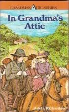In Grandmas Attic:  by  Arleta Richardson