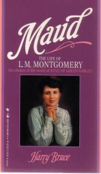 Maud: The Life Of L.M. Montgomery Harry Bruce